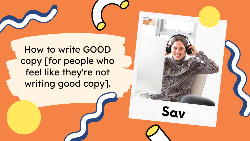 How to write GOOD copy [for people who feel like they're not writing good copy]