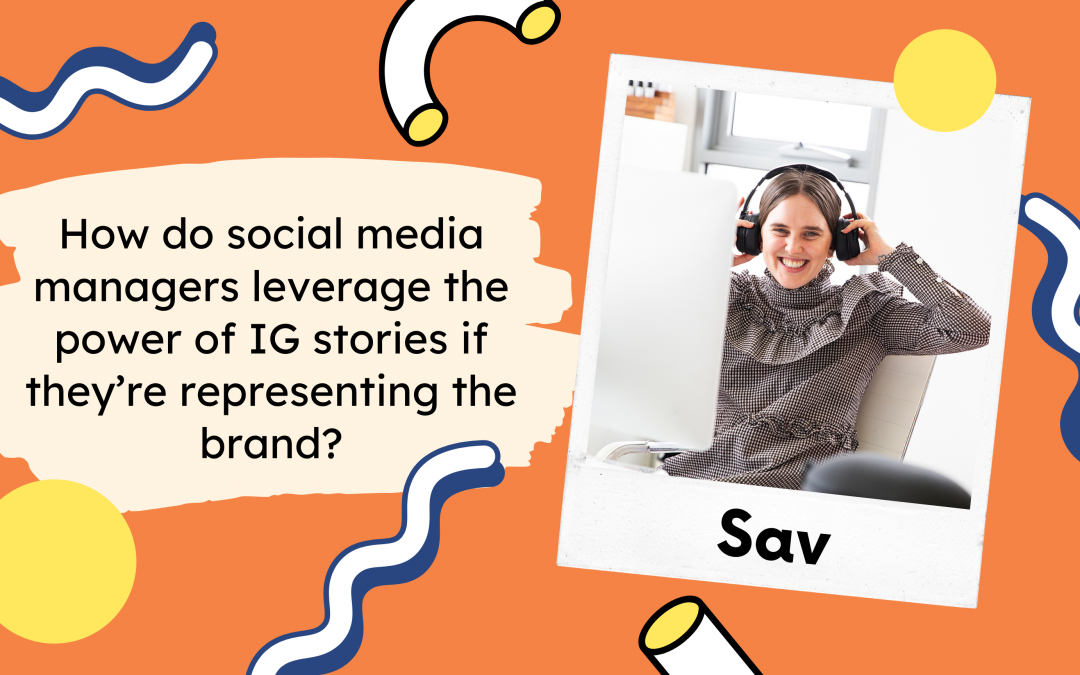 How do social media managers leverage the power of IG stories if they're representing the brand?