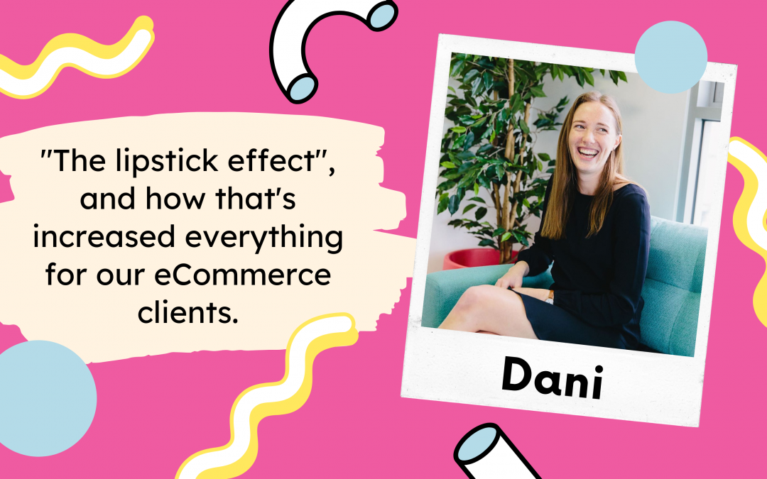 """The lipstick effect"", and how that's increased everything for our eCommerce clients"