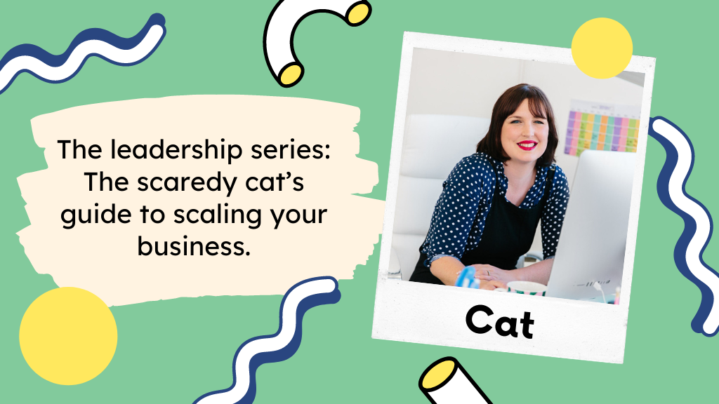 Leadership series: The scaredy cat's guide to scaling your business