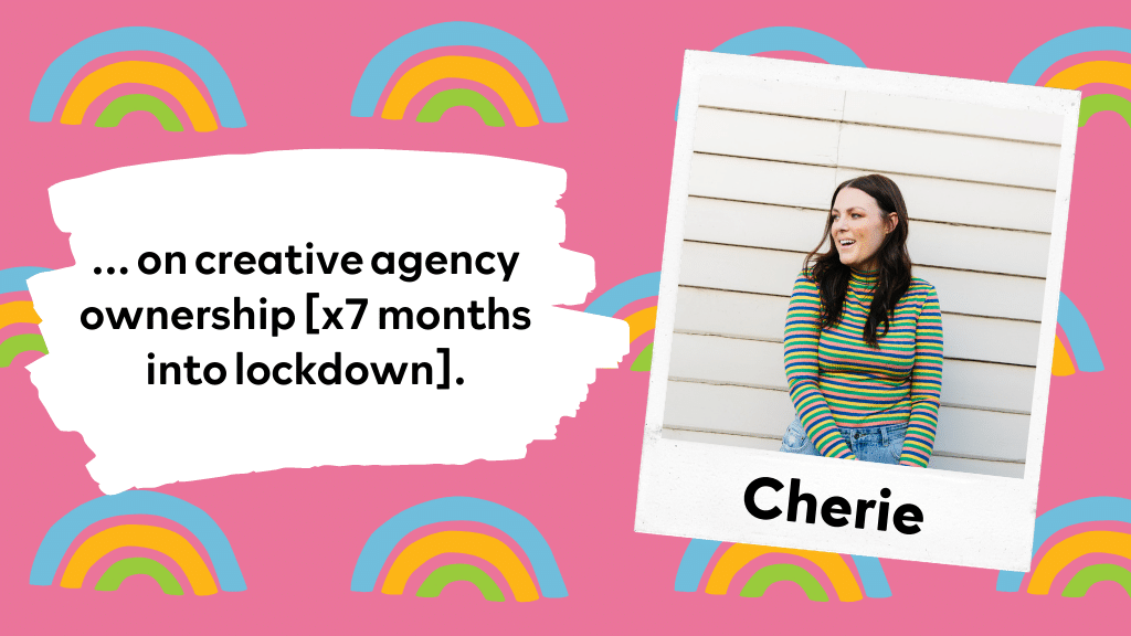 … on creative agency ownership [x7 months into lockdown].