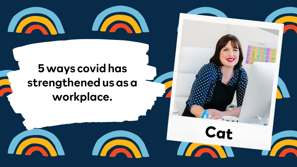 Five Ways That Covid Has Strengthened Our Workplace