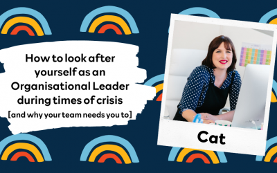 How to look after yourself as an Organisational Leader during times of crisis [and why your team needs you to]