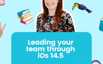 Leading your team through iOs 14.5