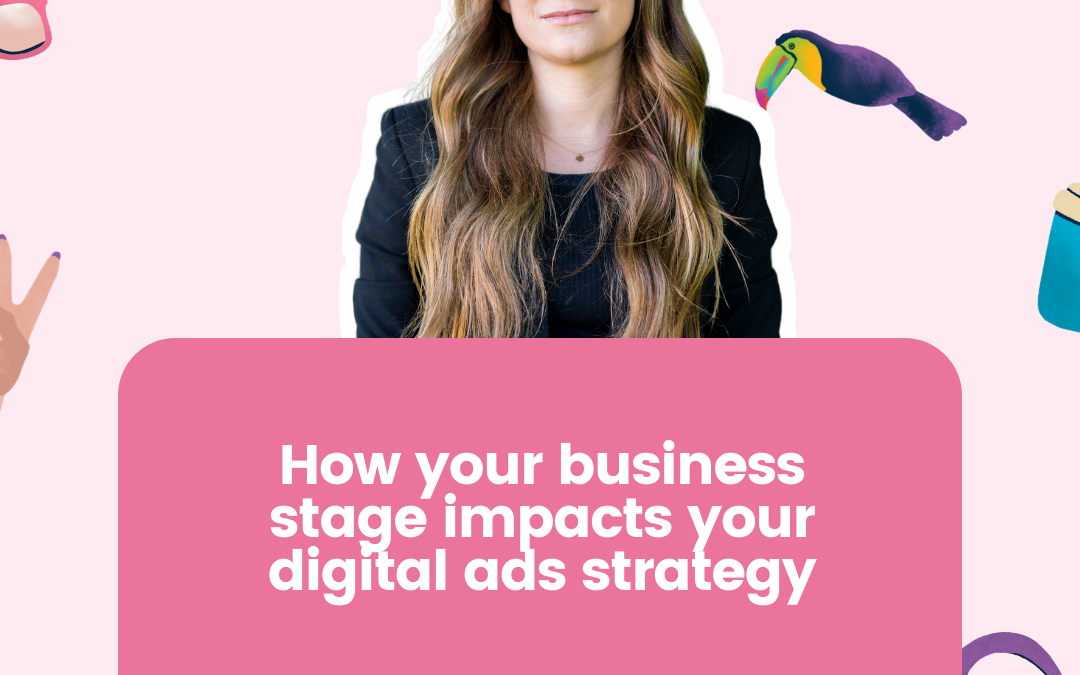 How your business stage impacts your digital ads strategy